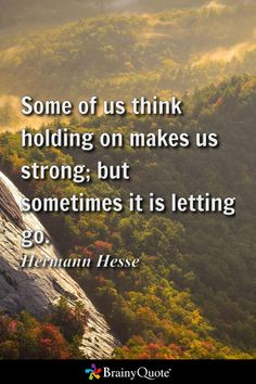 Some of us think holding on makes us strong; but sometimes it is letting go. Author Quotes, Literary Quotes, Me Quotes, Hermann Hesse, Herman Hesse Quotes, Nobody Cares About Me, Roosevelt Quotes, Theodore Roosevelt, London Quotes