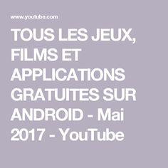 TOUS LES JEUX, FILMS ET APPLICATIONS GRATUITES SUR ANDROID - Mai 2017 - YouTube