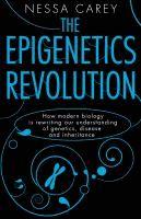 The epigenetics revolution : how modern biology is rewriting our understanding of genetics, disease, and inheritance  Nessa Carey.