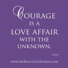 love courage quotes   Courage is a Love Affair...