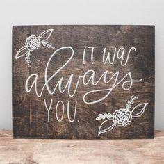 """""""It was always you."""" Our wood signs are a lovely piece of art you can use as photo props, decor during your wedding or event, and as decoration for your home. Each piece is made to order and handmade"""