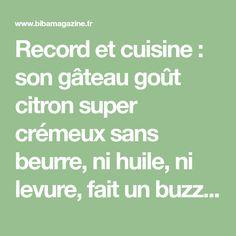 Record et cuisine : son gâteau goût citron super crémeux sans beurre, ni huile, ni levure, fait un buzz absolu sur YouTube (« Sa saveur est tout simplement inouïe ») - Biba Magazine
