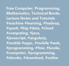 Free Computer, Programming, Mathematics, Technical Books, Lecture Notes and Tutorials #machine #learning, #hadoop, #spark, #big #data, #cloud #computing, #java, #javascript, #angularjs, #mobile #apps, #mobile #web, #programming, #free, #books, #computer, #programming, #ebooks, #download, #online…