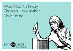 We loved this real estate humor Someecard!    http://www.thegkgroup.com