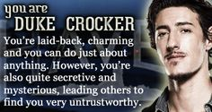 Duke Crocker...he is my favourite part about the show