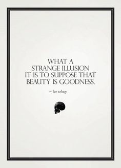 That would be shallow. Be a man of depth and substance, see beauty in all it's layers.