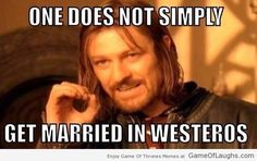 One does not simply get married in Westeros
