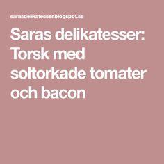 Saras delikatesser: Torsk med soltorkade tomater och bacon
