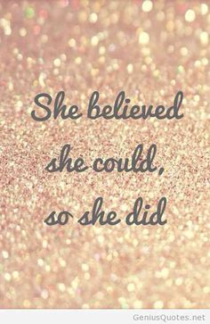 """She believed she could, so she did."""