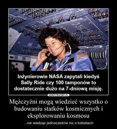 Mężczyźni mogą wiedzieć wszystko o budowaniu statków kosmicznych i eksplorowaniu kosmosu – ...nie wiedząc jednocześnie nic o kobietach Polish Memes, Women Health, Everything, Humor, Funny, Quotes, Life, Historia, Civilization