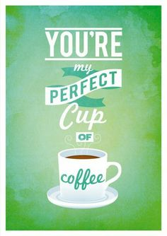 """You're the perfect cup of coffee."" #Coffee #MrCoffee"