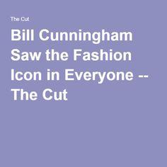 Bill Cunningham Saw the Fashion Icon in Everyone -- The Cut
