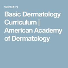 Basic Dermatology Curriculum | American Academy of Dermatology