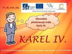 GP OP VK Inovativní metody v prvouce, vlastivědě a zeměpisu, registrační číslo CZ.1.07/1.1.02/03.0064 VY_08_Vla4_55p Všeználek představuje krále Karla.