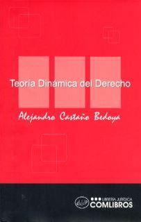 Castaño Beyoda, Alejandro. Teoría dinámica del derecho. 1° Edición. Colombia: 2005. Editorial Librería Jurídica ComLibros. ISBN: 958-33-7109-2. Disponible en: Biblioteca de Ciencias Sociales.