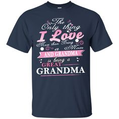 Mother's Day Shirts The Only Thing I Love More Than Being A Mom And Grandma Is Being A Great Grandma T shirts Hoodies Sweatshirts