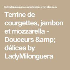 Terrine de courgettes, jambon et mozzarella - Douceurs & délices by LadyMilonguera
