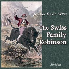 Audiobook: The Swiss Family Robinson by Johann David Wyss. A Librivox recording, read by Mark F. Smith.
