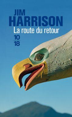 LA ROUTE DU RETOUR / Jim HARRISON http://www.10-18.fr/site/la_route_du_retour_&100&9782264025272.html