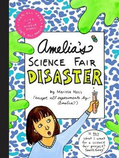 """Amelia's Science Fair Disaster"" by Marissa Moss (Amelia series)"