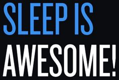 Sleep is Awesome for all ages.