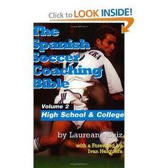 The Spanish Soccer Coaching Bible: Part Two: High School and College: Laureano Ruiz: 9781591640226: Amazon.com: Books