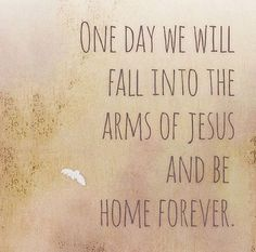 One Day, we will fall into the arms of and be home forever. Jesus Is Life, God Jesus, Jesus Calling, Abraham Hicks Quotes, Law Of Attraction Affirmations, Bible Prayers, Spiritual Guidance, Lord And Savior, Gods Grace