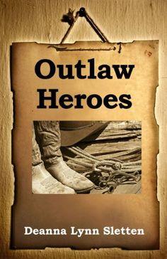 Outlaw Heroes by Deanna Lynn Sletten, http://www.amazon.com/dp/B006M9WSOO/ref=cm_sw_r_pi_dp_uJTqqb0Q1VC4B
