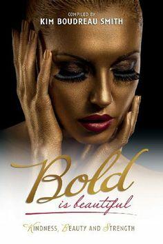 Bold is Beautiful by Kim Boudreau Smith, http://www.amazon.com/dp/0957556152/ref=cm_sw_r_pi_dp_8ThTsb0E7ESZ2