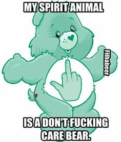My spirit animal is a don't fucking care bear. Funny Shit, Funny As Hell, Haha Funny, Hilarious, Funny Stuff, Funny Work, Funny Quotes, Funny Memes, Jokes