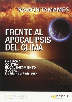 Frente al apocalipsis del clima : la lucha contra el calentamiento global, de Río-92 a París-2015 / Ramón Tamames (2016)