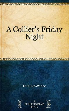 A Collier's Friday Night eBook: D H Lawrence: Amazon.co.uk: Books