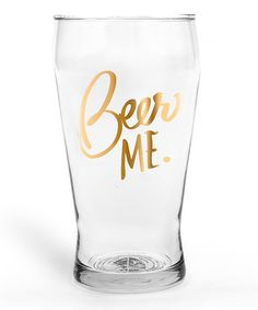 Look what I found on #zulily! Gold 'Beer Me' Glass #zulilyfinds