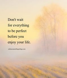 """""""Don't wait for everything to be perfect before you enjoy your life."""" Created and posted by online counselling college. Poem Quotes, Wisdom Quotes, Great Quotes, Inspirational Quotes, Poems, Romance Quotes, Hindi Quotes, Motivational, Waiting Quotes"""