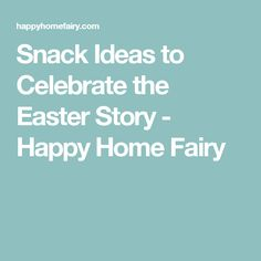 Snack Ideas to Celebrate the Easter Story - Happy Home Fairy