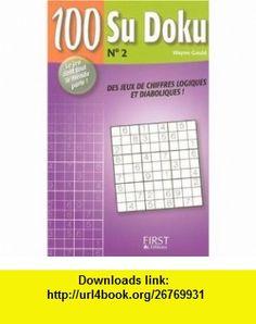 100 Su Doku  Tome 2 (French edition) (9782754001274) Wayne Gould , ISBN-10: 2754001271  , ISBN-13: 978-2754001274 ,  , tutorials , pdf , ebook , torrent , downloads , rapidshare , filesonic , hotfile , megaupload , fileserve