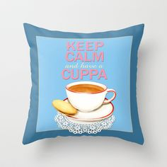 Keep Calm and have a Cuppa! Throw Pillow by Patricia Shea Designs at #Society6 - free worldwide shipping on covers ( but not pillows with inserts.), totes, t's, iPhone cases etc