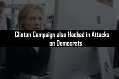 Clinton Campaign also Hacked in Attacks on Democrats