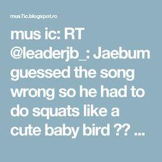 mus ic: RT @leaderjb_: Jaebum guessed the song wrong so he had to do squats like a cute baby bird 😭🐥 #TURBULENCEinLA #GOT7 #갓세븐 #재범 https://t.co/cjqQoAV9SQ
