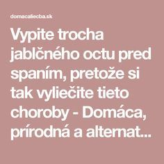 Vypite trocha jablčného octu pred spaním, pretože si tak vyliečite tieto choroby - Domáca, prírodná a alternatívna liečba Atkins Diet, Detox, Life Is Good, Healthy Lifestyle, Health Fitness, Blog, Pandora, Gardening, Ideas