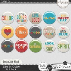 Project 2014 March: Life In Color - Flair Pack by Kim created with Project 2014: March by Connie Prince. Includes 15 flair buttons & printable PDF file. Scrap for hire / others ok.