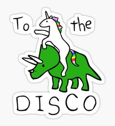 To The Disco (Unicorn Riding Triceratops) Pegatina