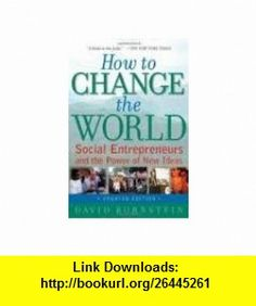 How to Change the World Social Entrepreneurs and the Power of New Ideas (9780935725407) David Bornstein , ISBN-10: 0935725407  , ISBN-13: 978-0935725407 ,  , tutorials , pdf , ebook , torrent , downloads , rapidshare , filesonic , hotfile , megaupload , fileserve