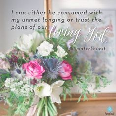 I can either be consumed with my unmet longing or trust the plans of our loving God.