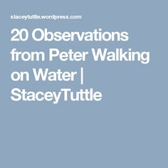 20 Observations from Peter Walking on Water | StaceyTuttle