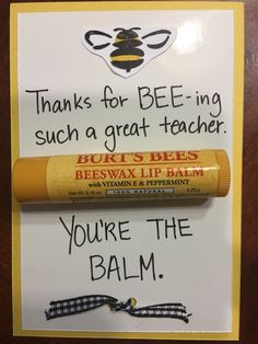 End of year teacher gift! Great to give if you have a lot of teachers and not a lot of money to spend! About $2.50 a tube of Burt's Bees.