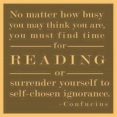 "booksdirect:    ""No matter how busy you may think you are, you must find time for reading or surrender yourself to self-chosen ignorance."" - Confucius"