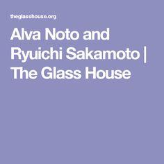 Alva Noto and Ryuichi Sakamoto | The Glass House