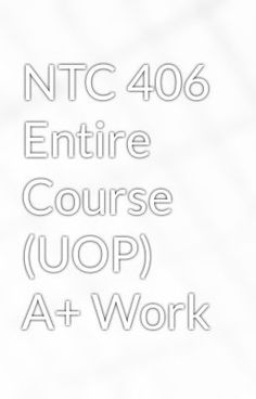 NTC 405 Complete Course All DQs and Assignments / A+ Work