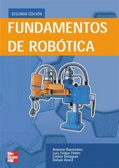 Título: Fundamentos de robótica / Antonio Barrientos...[et al.]. Edición:2ª ed. Editorial: Madrid [etc.]: McGraw-Hill, D.L.2007. Acceso en formato electronico: http://www.ingebook.com.accedys2.bbtk.ull.es/ib/NPcd/IB_BooksVis?cod_primaria=1000187&codigo_libro=4101 Localización en la BULL (en papel): http://absysnetweb.bbtk.ull.es/cgi-bin/abnetopac01?TITN=386532